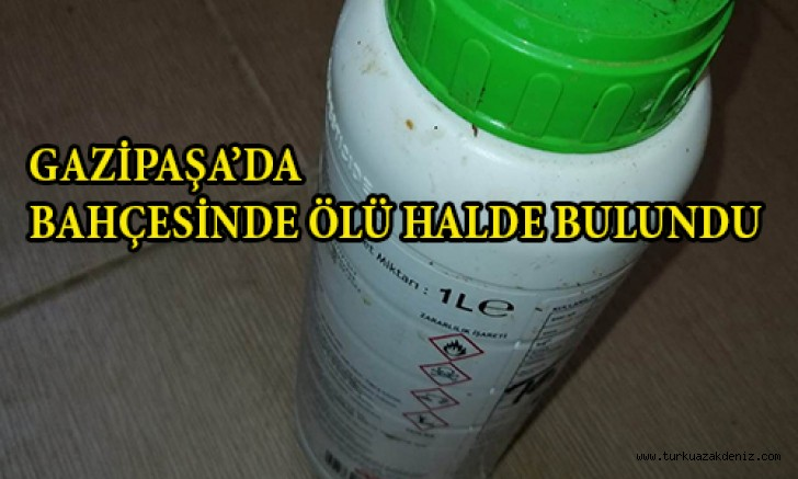 GAZİPAŞA'DA BAHÇESİNDE ÖLÜ HALDE BULUNDU