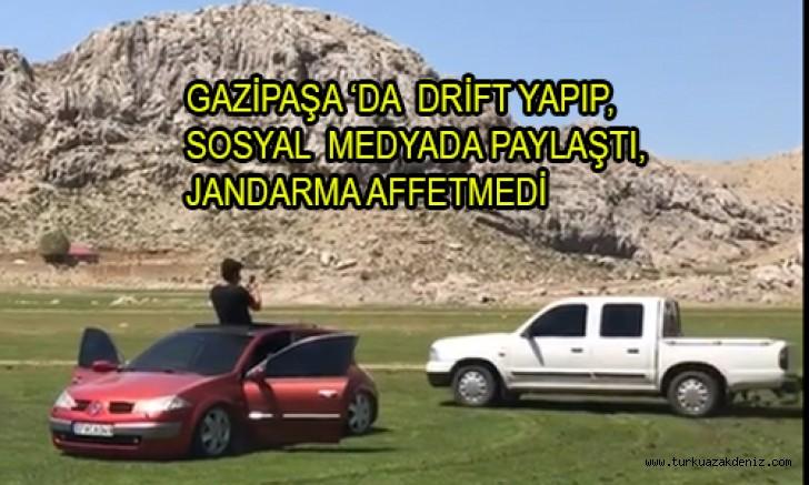 GAZİPAŞA'DA DRİFT YAPIP SOSYAL MEDYADA PAYLAŞTI, JANDARMA AFFETMEDİ