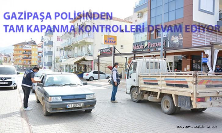 GAZİPAŞA POLİSİNDEN TAM KAPANMA KONTROLLERİ DEVAM EDİYOR